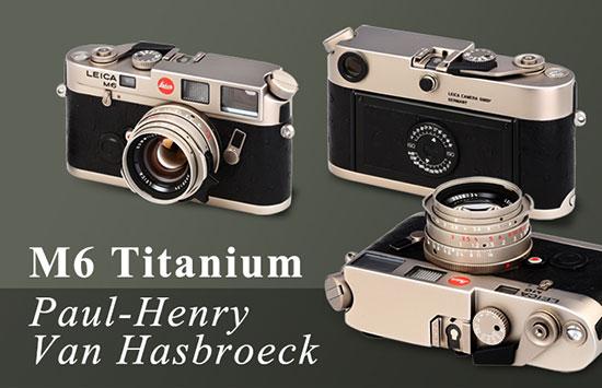 Paul Henry Van Hasbroeck Leica M6 T w/lens